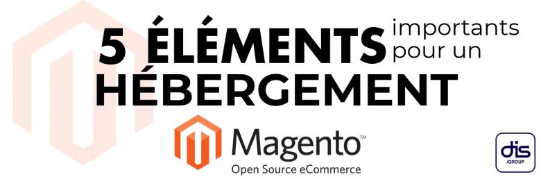 5 éléments importants pour un hébergeur Magento